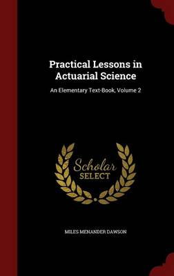 Practical Lessons in Actuarial Science: An Elementary Text-Book; Volume 2