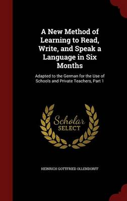 A New Method of Learning to Read, Write, and Speak a Language in Six Months: Adapted to the German for the Use of Schools and Private Teachers, Part 1