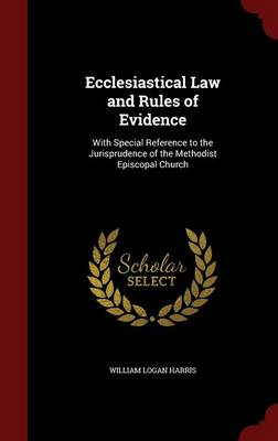 Ecclesiastical Law and Rules of Evidence: With Special Reference to the Jurisprudence of the Methodist Episcopal Church