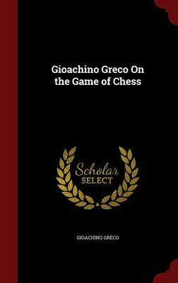 Gioachino Greco on the Game of Chess