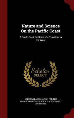 Nature and Science on the Pacific Coast: A Guide-Book for Scientific Travelers in the West