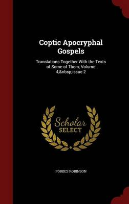 Coptic Apocryphal Gospels: Translations Together with the Texts of Some of Them, Volume 4, Issue 2