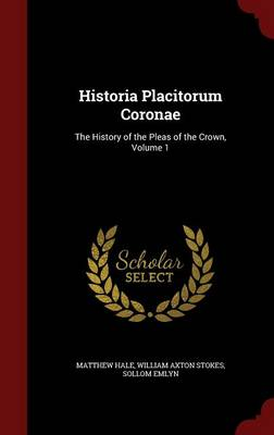 Historia Placitorum Coronae: The History of the Pleas of the Crown, Volume 1