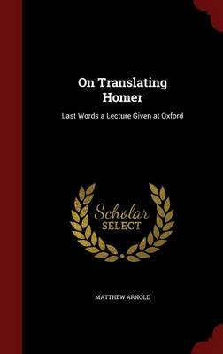 On Translating Homer: Last Words a Lecture Given at Oxford