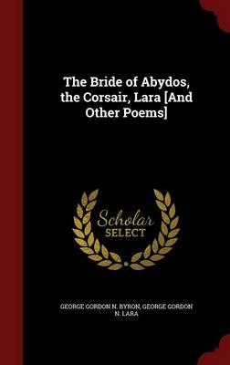 The Bride of Abydos, the Corsair, Lara [And Other Poems]