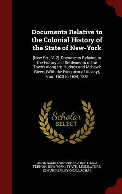 Documents Relative to the Colonial History of the State of New-York: [New Ser., V. 2]. Documents Relating to the History and Settlements of the Towns Along the Hudson and Mohawk Rivers (with the Exception of Albany), from 1630 to 1684, 1881