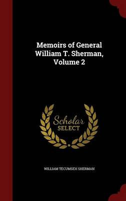 Memoirs of General William T. Sherman; Volume 2