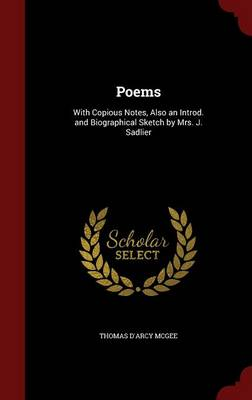 Poems: With Copious Notes, Also an Introd. and Biographical Sketch by Mrs. J. Sadlier