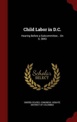 Child Labor in D.C.: Hearing Before a Subcommittee... on S. 3843