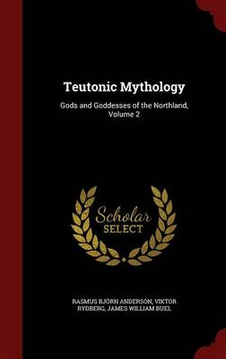 Teutonic Mythology: Gods and Goddesses of the Northland, Volume 2