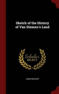 Sketch of the History of Van Diemen's Land