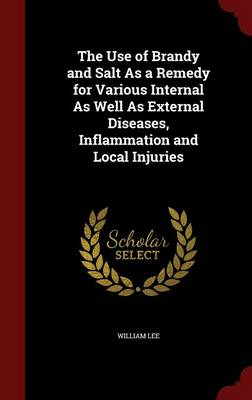 The Use of Brandy and Salt as a Remedy for Various Internal as Well as External Diseases, Inflammation and Local Injuries