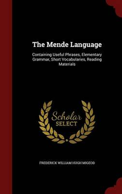 The Mende Language: Containing Useful Phrases, Elementary Grammar, Short Vocabularies, Reading Materials