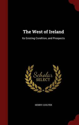 The West of Ireland: Its Existing Condition, and Prospects