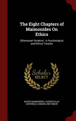The Eight Chapters of Maimonides on Ethics: (Shemonah Perakim): A Psychological and Ethical Treatise