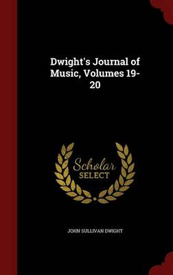 Dwight's Journal of Music, Volumes 19-20