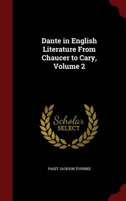Dante in English Literature from Chaucer to Cary, Volume 2