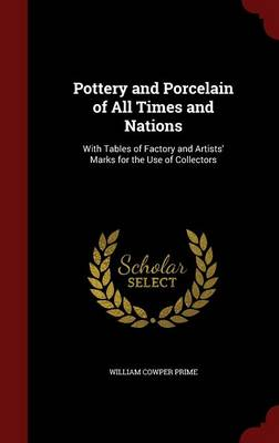 Pottery and Porcelain of All Times and Nations: With Tables of Factory and Artists' Marks for the Use of Collectors