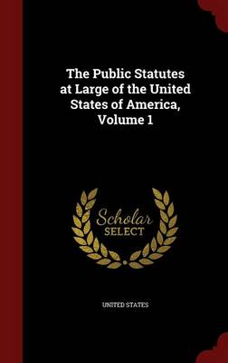 The Public Statutes at Large of the United States of America; Volume 1