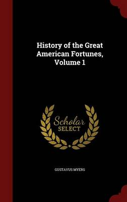 History of the Great American Fortunes; Volume 1