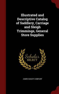 Illustrated and Descriptive Catalog of Saddlery, Carriage and Sleigh Trimmings, General Store Supplies