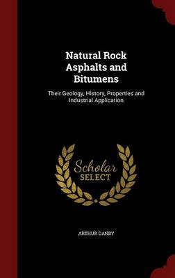 Natural Rock Asphalts and Bitumens: Their Geology, History, Properties and Industrial Application