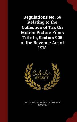 Regulations No. 56 Relating to the Collection of Tax on Motion Picture Films Title IX, Section 906 of the Revenue Act of 1918