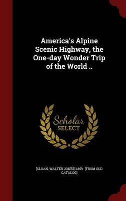 America's Alpine Scenic Highway, the One-Day Wonder Trip of the World ..