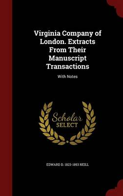 Virginia Company of London. Extracts from Their Manuscript Transactions: With Notes