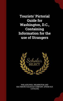 Tourists' Pictorial Guide for Washington, D.C., Containing Information for the Use of Strangers