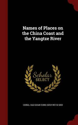 Names of Places on the China Coast and the Yangtze River