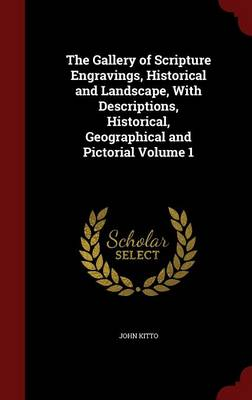 The Gallery of Scripture Engravings, Historical and Landscape, with Descriptions, Historical, Geographical and Pictorial Volume 1