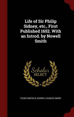 Life of Sir Philip Sidney, Etc., First Published 1652. with an Introd. by Nowell Smith
