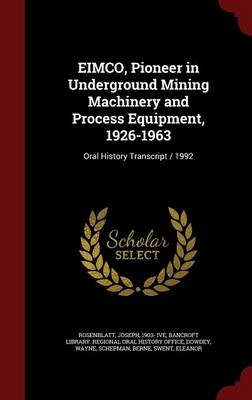 Eimco, Pioneer in Underground Mining Machinery and Process Equipment, 1926-1963: Oral History Transcript / 1992