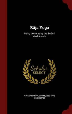 Raja Yoga: Being Lectures by the Swami Vivekananda