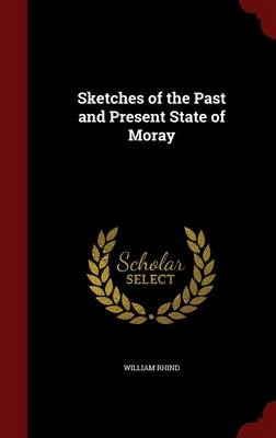Sketches of the Past and Present State of Moray