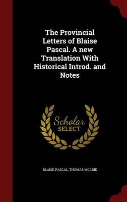The Provincial Letters of Blaise Pascal. a New Translation with Historical Introd. and Notes