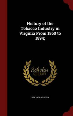 History of the Tobacco Industry in Virginia from 1860 to 1894