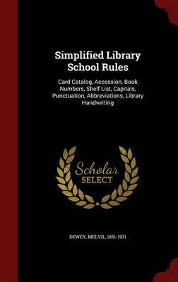 Simplified Library School Rules: Card Catalog, Accession, Book Numbers, Shelf List, Capitals, Punctuation, Abbreviations, Library Handwriting