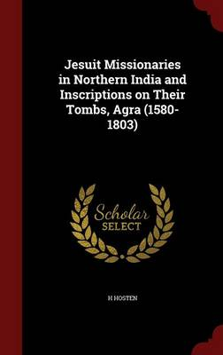 Jesuit Missionaries in Northern India and Inscriptions on Their Tombs, Agra (1580-1803)