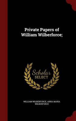 Private Papers of William Wilberforce;