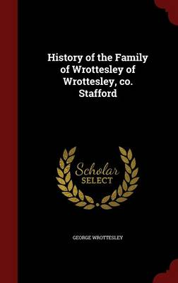 History of the Family of Wrottesley of Wrottesley, Co. Stafford