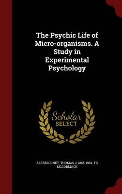 The Psychic Life of Micro-Organisms. a Study in Experimental Psychology