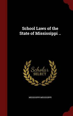 School Laws of the State of Mississippi ..