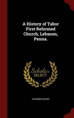 A History of Tabor First Reformed Church, Lebanon, Penna.