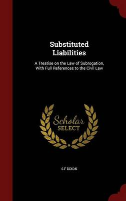 Substituted Liabilities: A Treatise on the Law of Subrogation, with Full References to the Civil Law