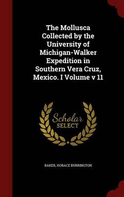 The Mollusca Collected by the University of Michigan-Walker Expedition in Southern Vera Cruz, Mexico. I Volume V 11