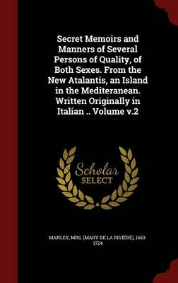 Secret Memoirs and Manners of Several Persons of Quality, of Both Sexes. from the New Atalantis, an Island in the Mediteranean. Written Originally in Italian .. Volume V.2
