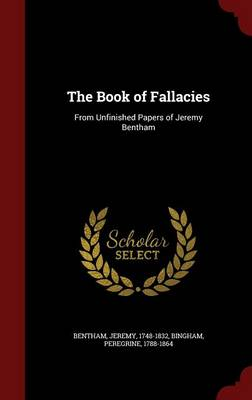 The Book of Fallacies: From Unfinished Papers of Jeremy Bentham