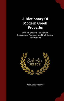 A Dictionary of Modern Greek Proverbs: With an English Translation, Explanatory Remarks, and Philological Illustrations